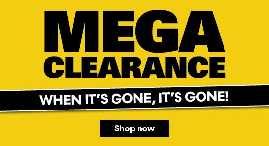 Mega Clearance, When It's Gone, It's Gone!