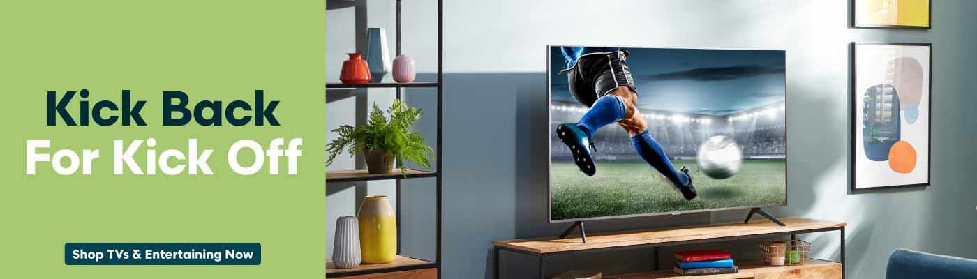Kick Back for Kick Off - Shop TVs & Entertaining Now