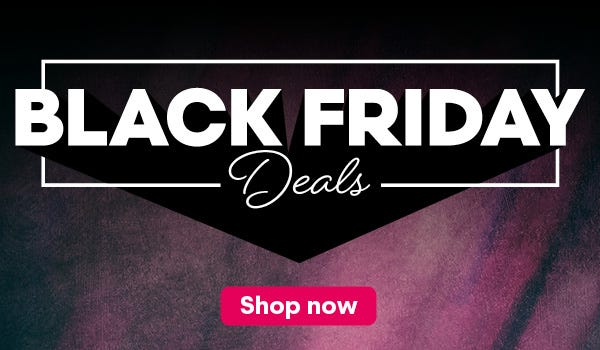 Shop Our Great Black Friday Deals Now!