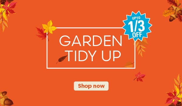 Tidy Up Your Garden with these great deals!