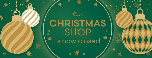 Our Christmas Shop Is Now Closed
