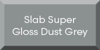 Slab Super Gloss Dust Grey
